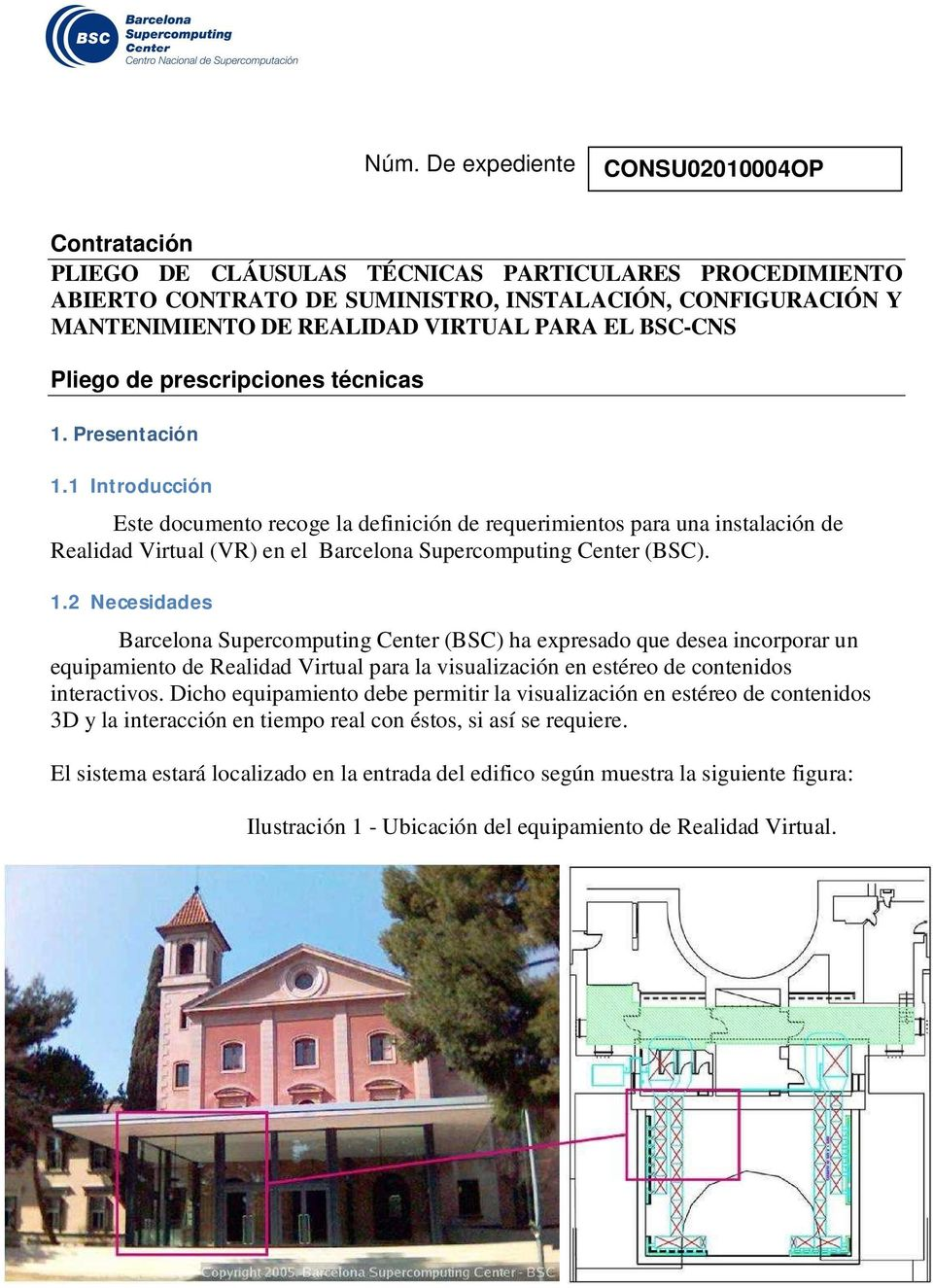 1 Introducción Este documento recoge la definición de requerimientos para una instalación de Realidad Virtual (VR) en el Barcelona Supercomputing Center (BSC). 1.