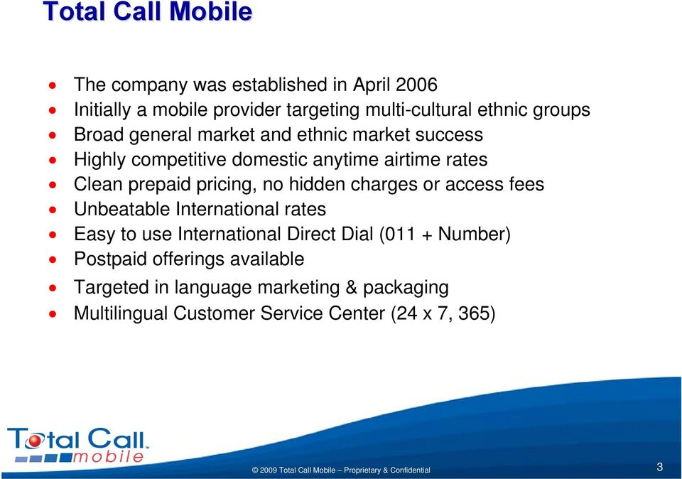 pricing, no hidden charges or access fees Unbeatable International rates Easy to use International Direct Dial (011 +