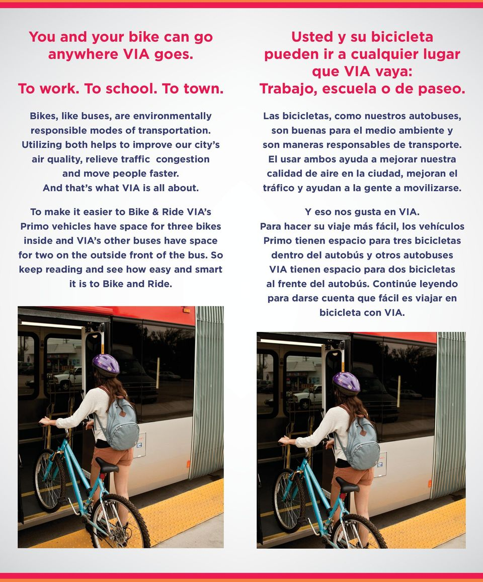 And that s what VIA is all about. Las bicicletas, como nuestros autobuses, son buenas para el medio ambiente y son maneras responsables de transporte.
