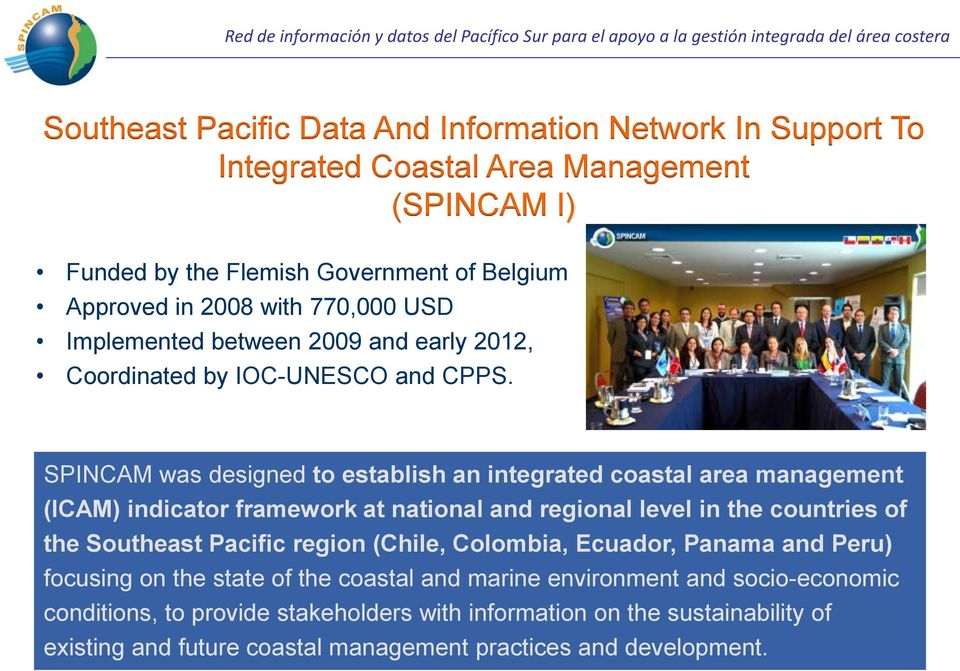 SPINCAM was designed to establish an integrated coastal area management (ICAM) indicator framework at national and regional level in the countries of the Southeast Pacific