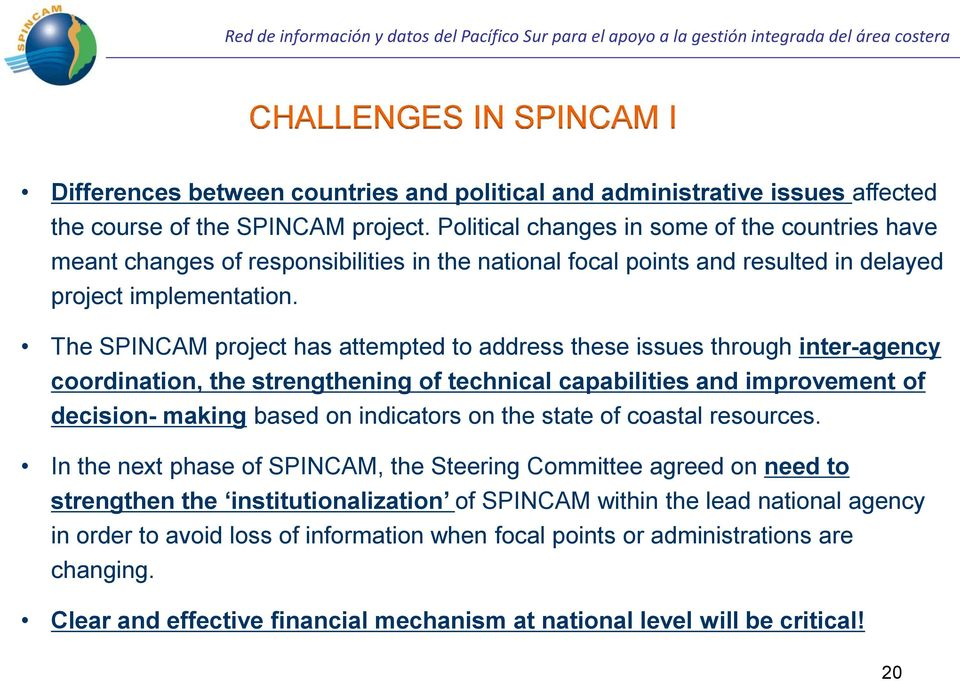 The SPINCAM project has attempted to address these issues through inter-agency coordination, the strengthening of technical capabilities and improvement of decision- making based on indicators on the