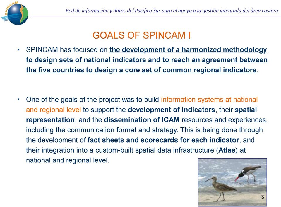 One of the goals of the project was to build information systems at national and regional level to support the development of indicators, their spatial representation, and the