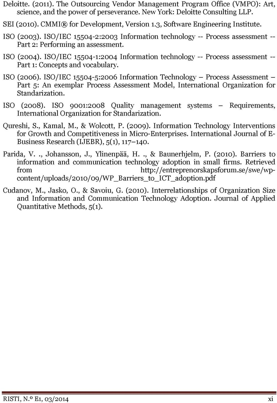 ISO/IEC 15504-1:2004 Information technology -- Process assessment -- Part 1: Concepts and vocabulary. ISO (2006).