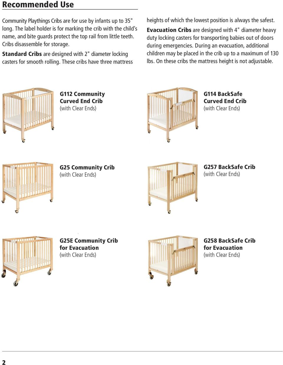 "Standard Cribs are designed with 2"" diameter locking casters for smooth rolling. These cribs have three mattress heights of which the lowest position is always the safest."