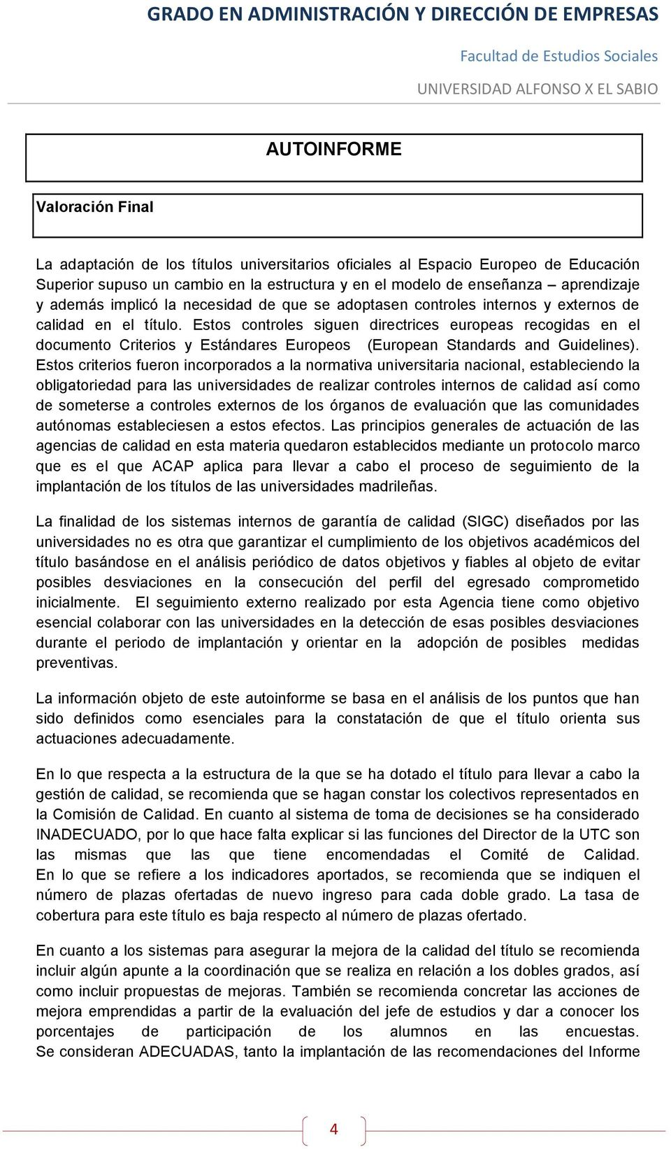 Estos controles siguen directrices europeas recogidas en el documento Criterios y Estándares Europeos (European Standards and Guidelines).