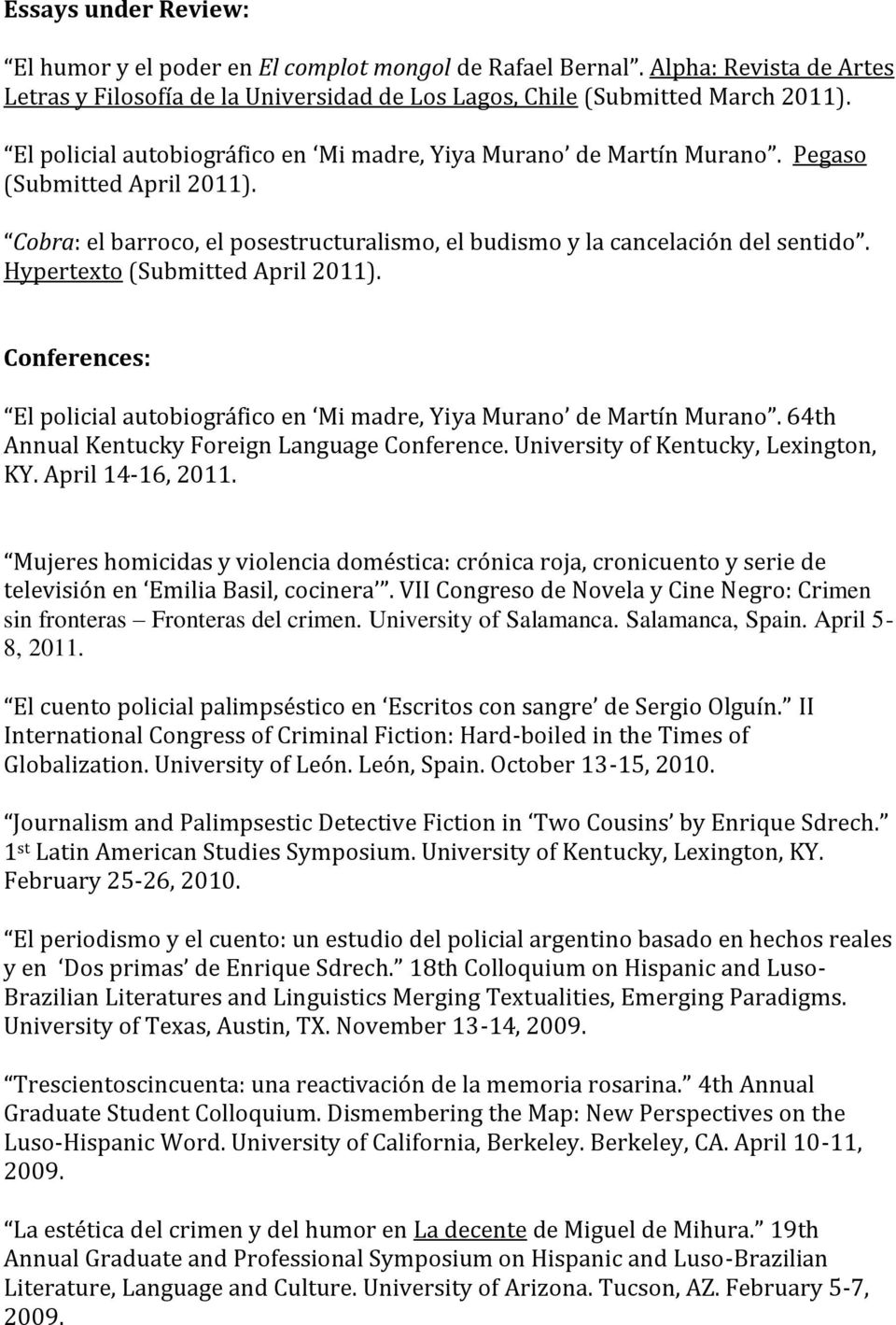 Hypertexto (Submitted April 2011). Conferences: El policial autobiográfico en Mi madre, Yiya Murano de Martín Murano. 64th Annual Kentucky Foreign Language Conference.