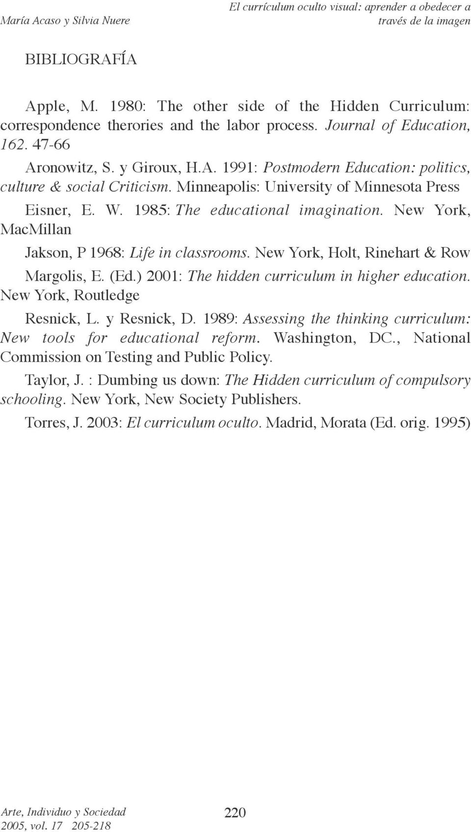) 2001: The hidden curriculum in higher education. New York, Routledge Resnick, L. y Resnick, D. 1989: Assessing the thinking curriculum: New tools for educational reform. Washington, DC.