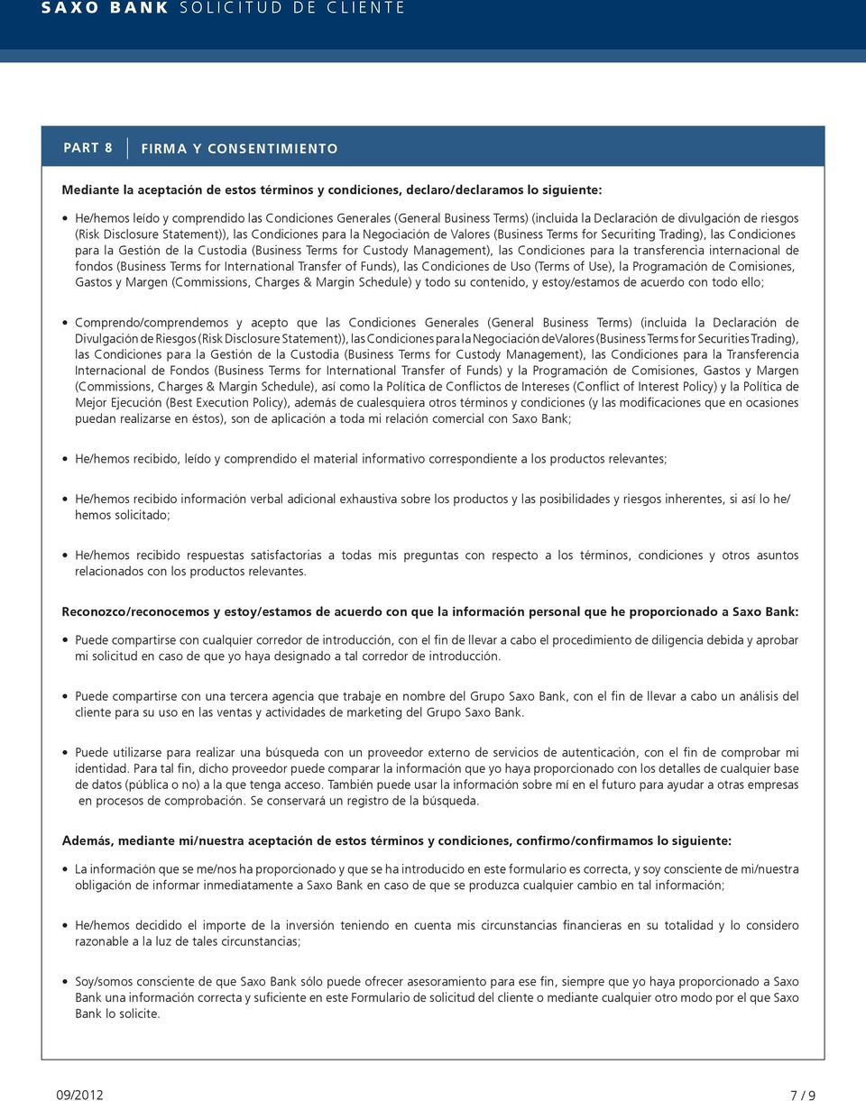Gestión de la Custodia (Business Terms for Custody Management), las Condiciones para la transferencia internacional de fondos (Business Terms for International Transfer of Funds), las Condiciones de