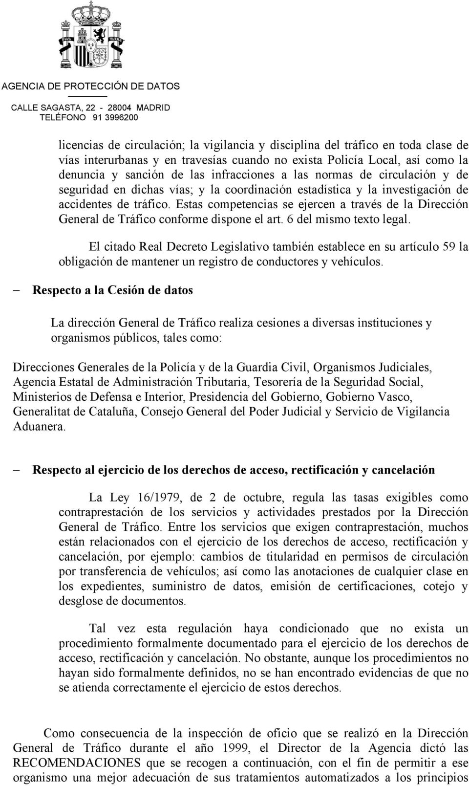 Estas competencias se ejercen a través de la Dirección General de Tráfico conforme dispone el art. 6 del mismo texto legal.