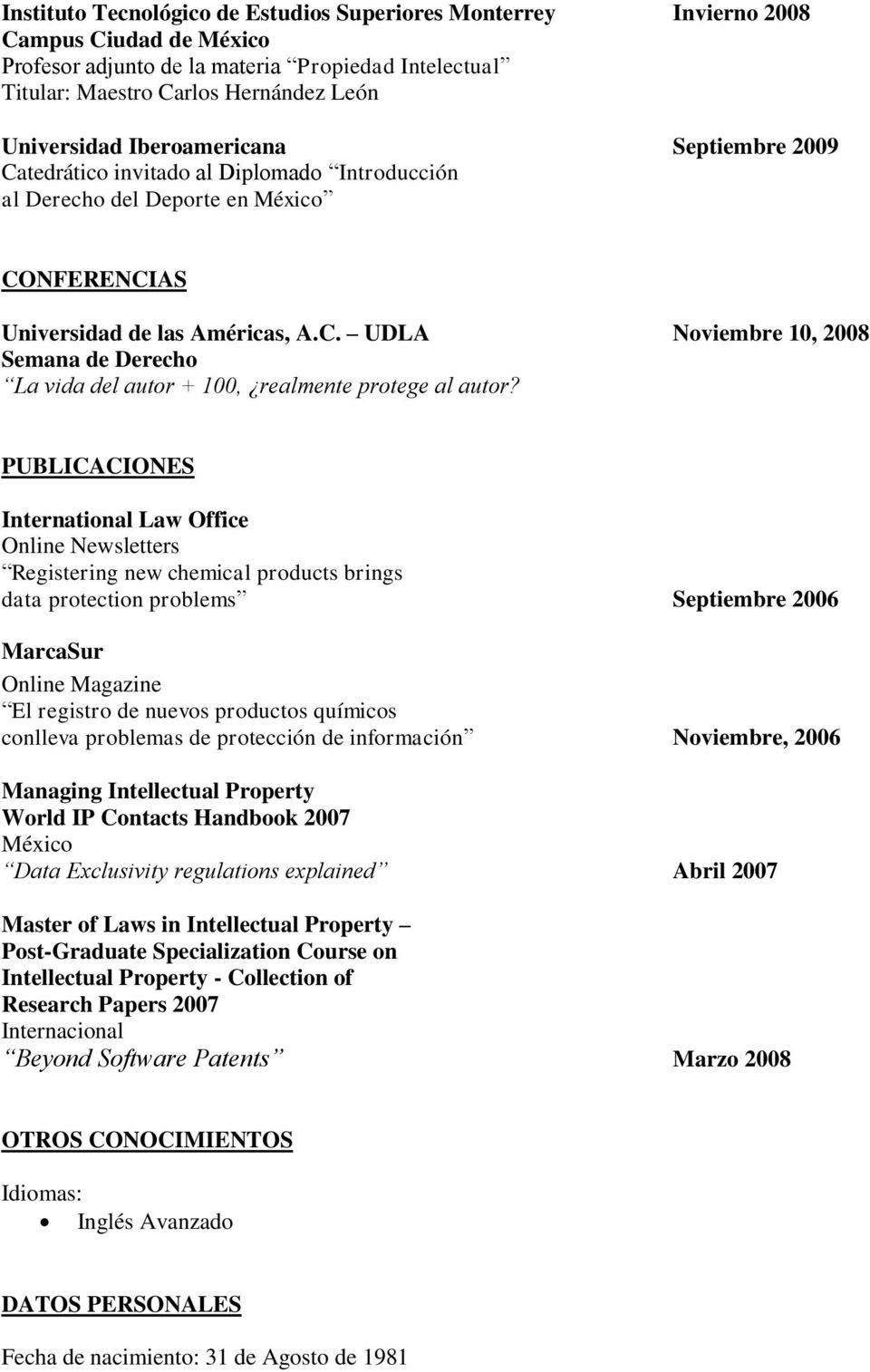 PUBLICACIONES International Law Office Online Newsletters Registering new chemical products brings data protection problems Septiembre 2006 MarcaSur Online Magazine El registro de nuevos productos