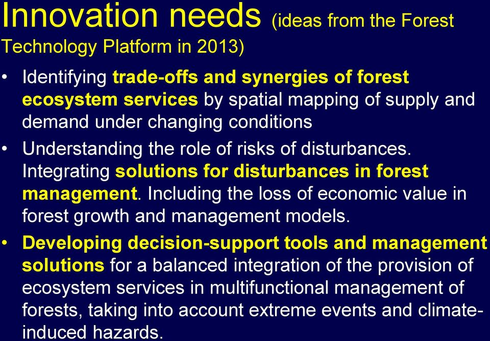 Integrating solutions for disturbances in forest management. Including the loss of economic value in forest growth and management models.