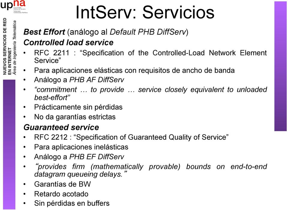 Prácticamente sin pérdidas No da garantías estrictas Guaranteed service RFC 2212 : Specification of Guaranteed Quality of Service Para aplicaciones inelásticas