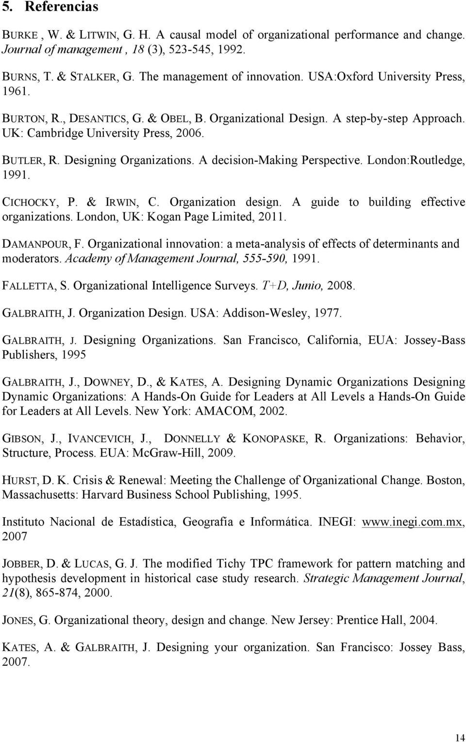 A decision-making Perspective. London:Routledge, 1991. CICHOCKY, P. & IRWIN, C. Organization design. A guide to building effective organizations. London, UK: Kogan Page Limited, 2011. DAMANPOUR, F.