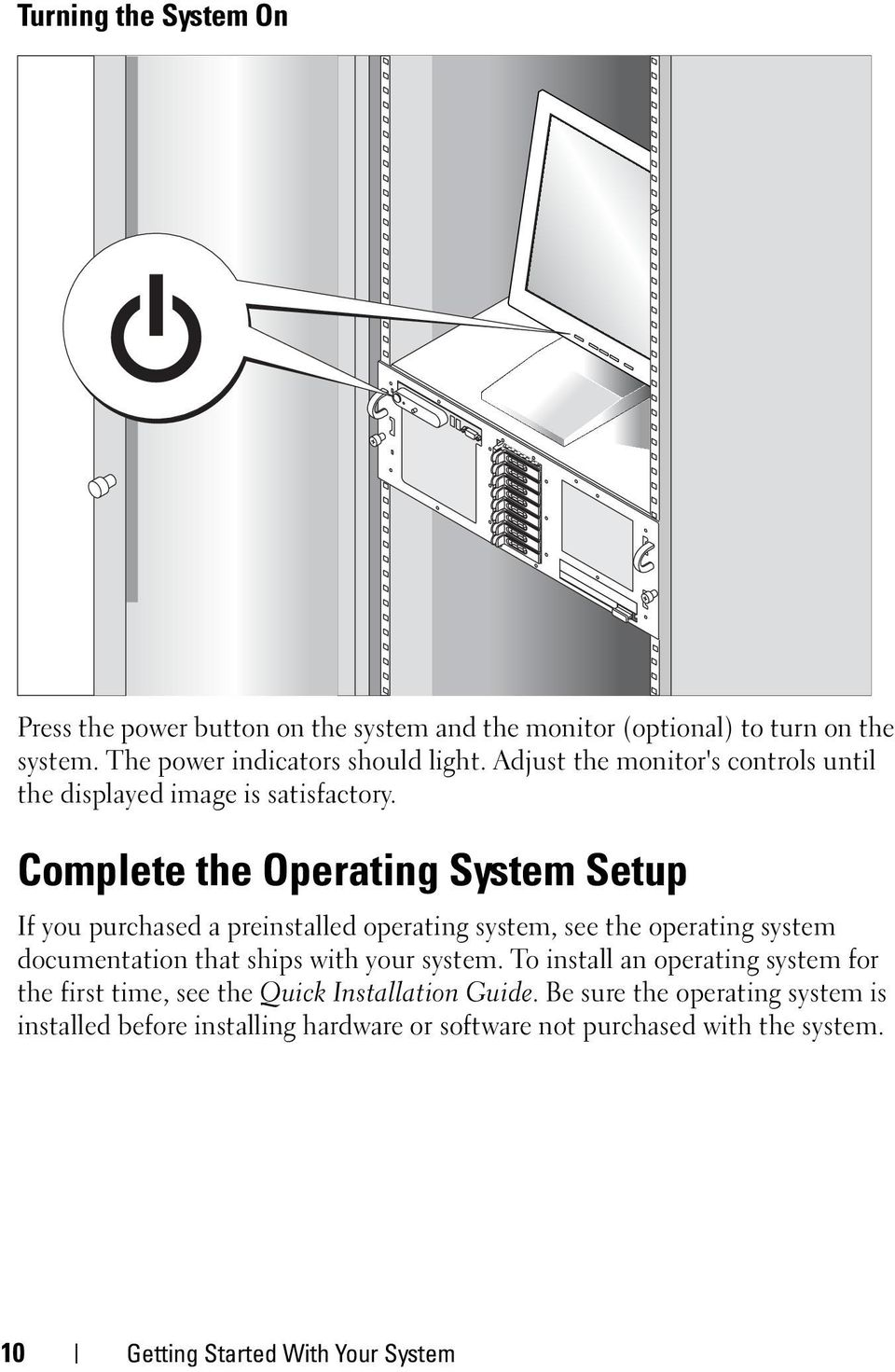 Complete the Operating System Setup If you purchased a preinstalled operating system, see the operating system documentation that ships with your