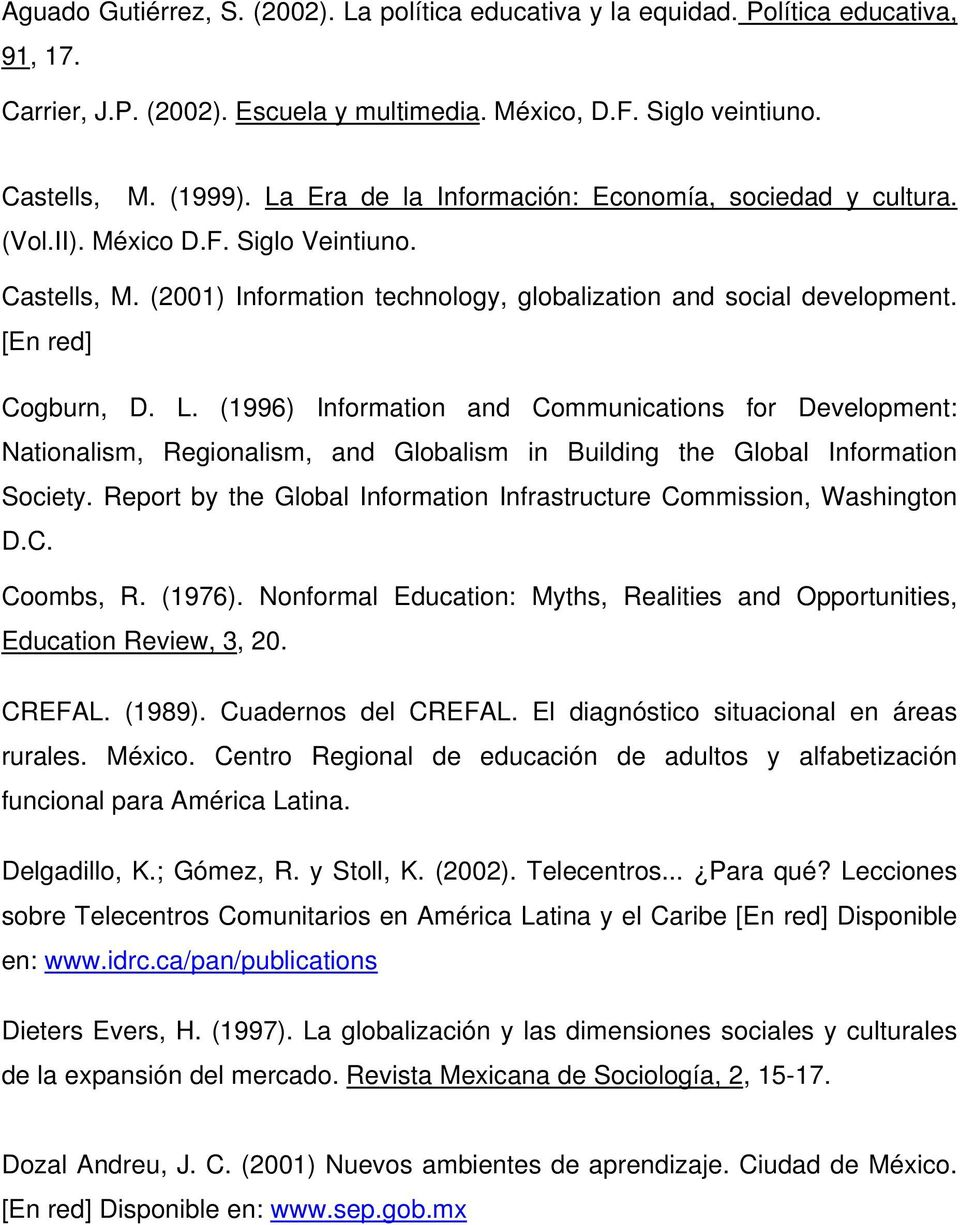 (1996) Information and Communications for Development: Nationalism, Regionalism, and Globalism in Building the Global Information Society.