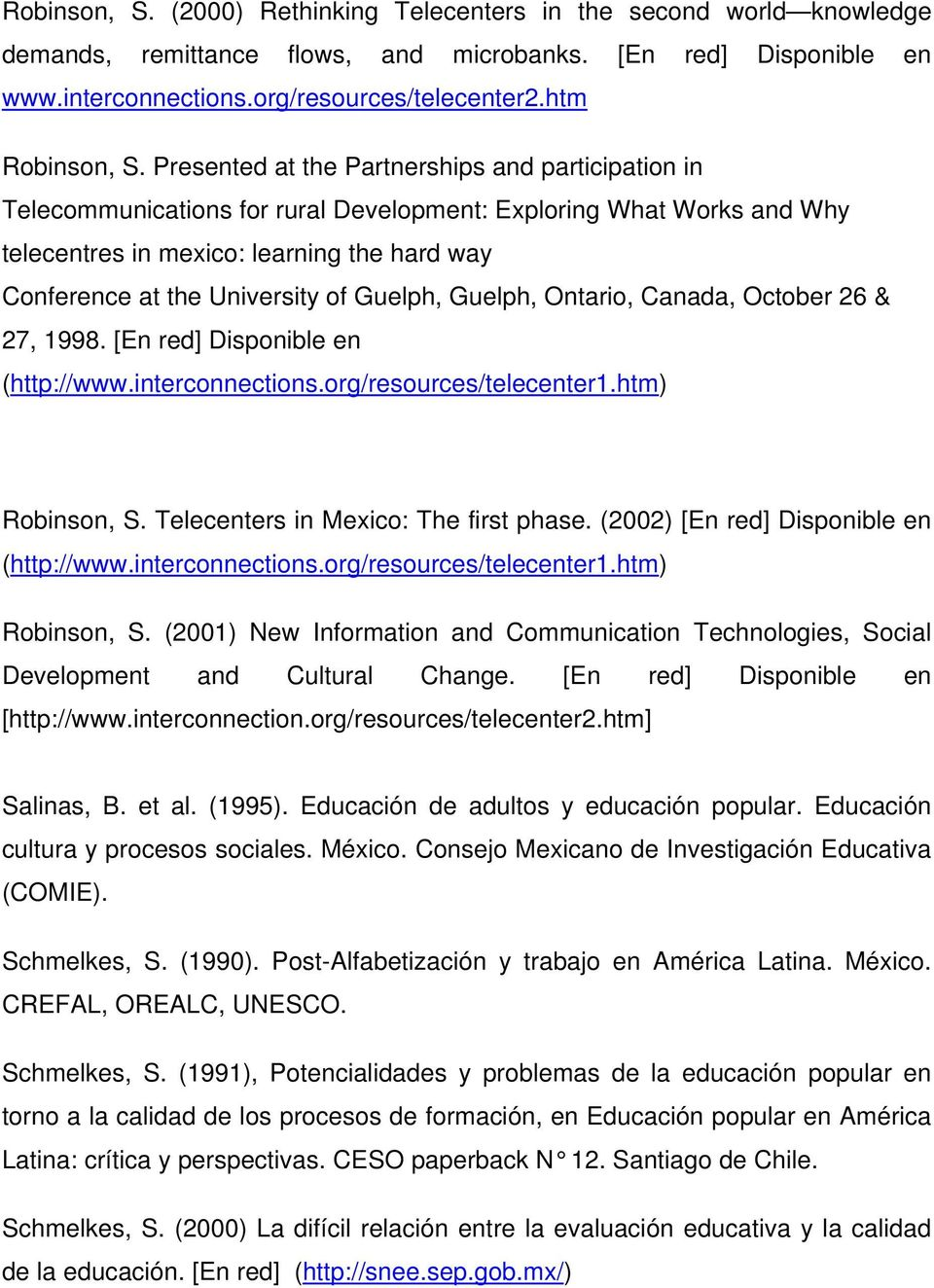 Presented at the Partnerships and participation in Telecommunications for rural Development: Exploring What Works and Why telecentres in mexico: learning the hard way Conference at the University of