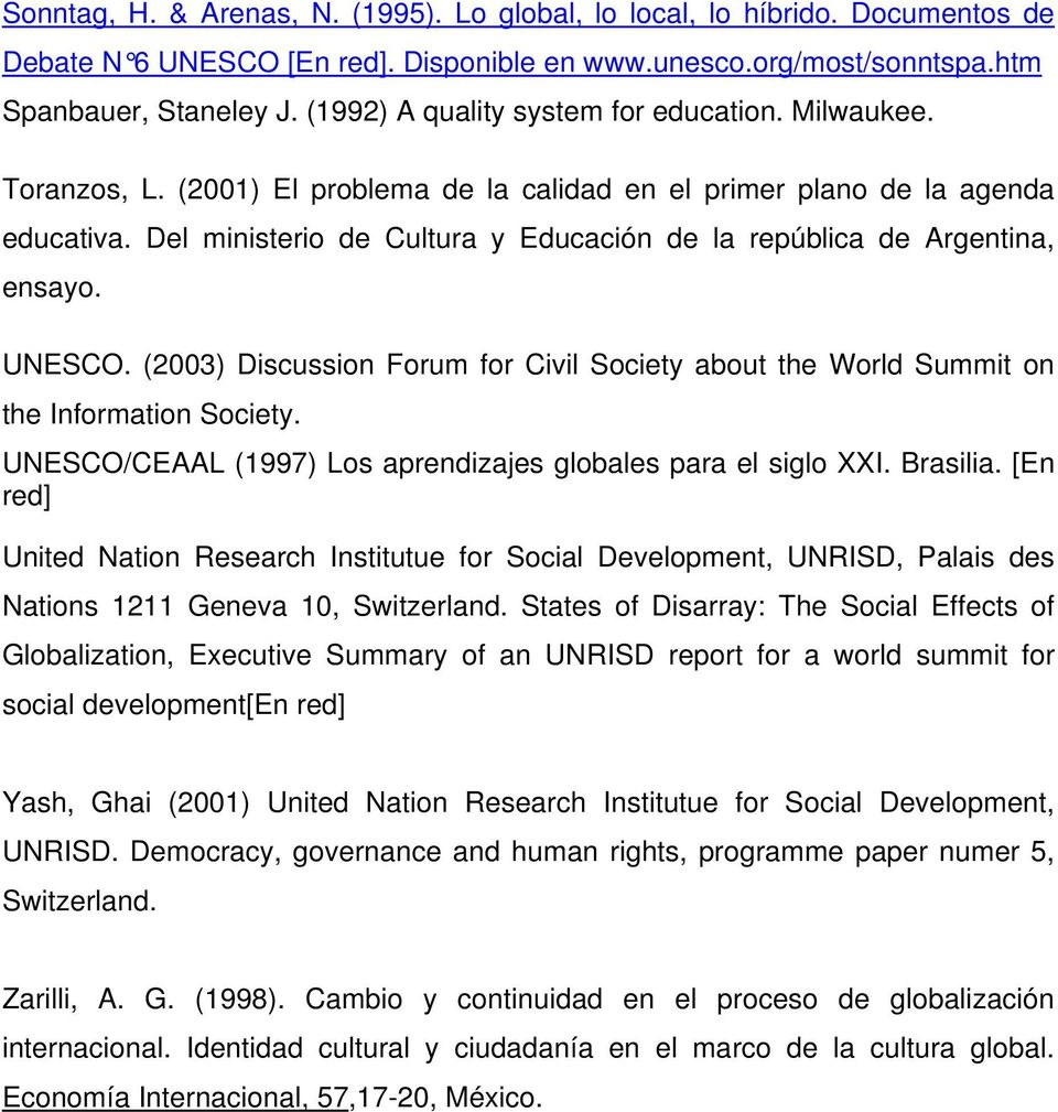 Del ministerio de Cultura y Educación de la república de Argentina, ensayo. UNESCO. (2003) Discussion Forum for Civil Society about the World Summit on the Information Society.