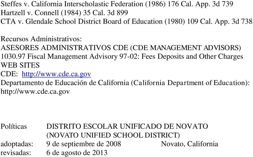 97 Fiscal Management Advisory 97-02: Fees Deposits and Other Charges WEB SITES CDE: http://www.cde.ca.gov Departamento de Educación de California (California Department of Education): http://www.