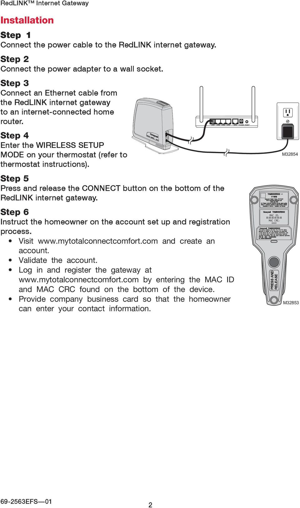 Step 5 Press and release the CONNECT button on the bottom of the RedLINK internet gateway. Step 6 Instruct the homeowner on the account set up and registration process. Visit www.