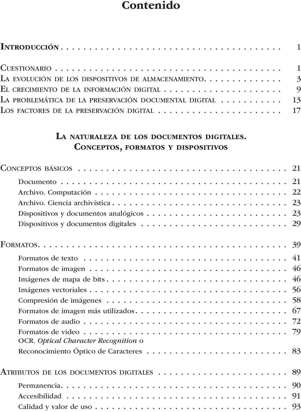 ..................... 17 La naturaleza de los documentos digitales. Conceptos, formatos y dispositivos Conceptos básicos..................................... 21 Documento........................................ 21 Archivo.