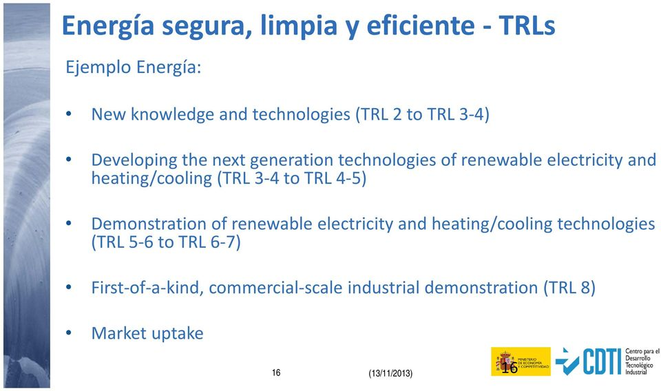 5) Demonstration of renewable electricity and heating/cooling technologies (TRL 5 6 to TRL 6 7) First of a