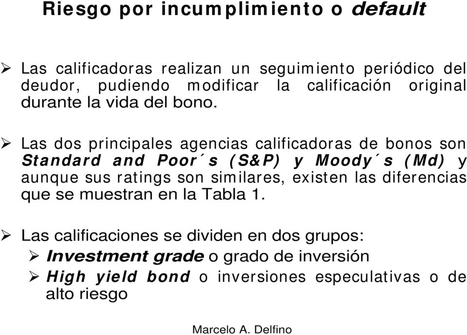 Las dos principales agencias calificadoras de bonos son St andard and Poor s ( S& P) y Moody s ( Md) y aunque sus ratings son