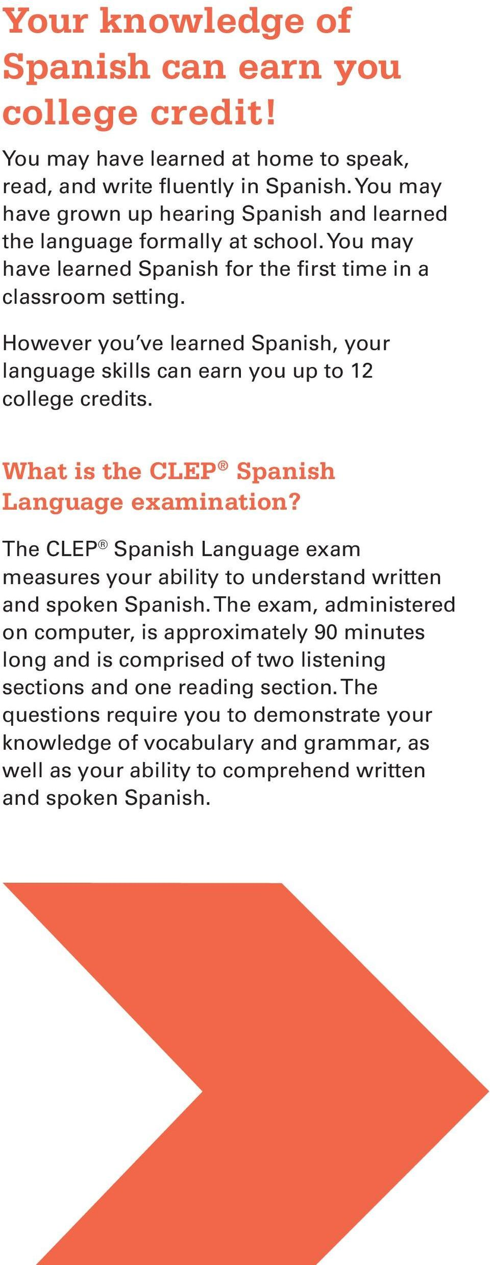 However you ve learned Spanish, your language skills can earn you up to 12 college credits. What is the CLEP Spanish Language examination?
