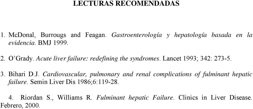 Acute liver failure: redefining the syndromes. Lancet 1993; 342: 273-5. 3. Bihari D.J.