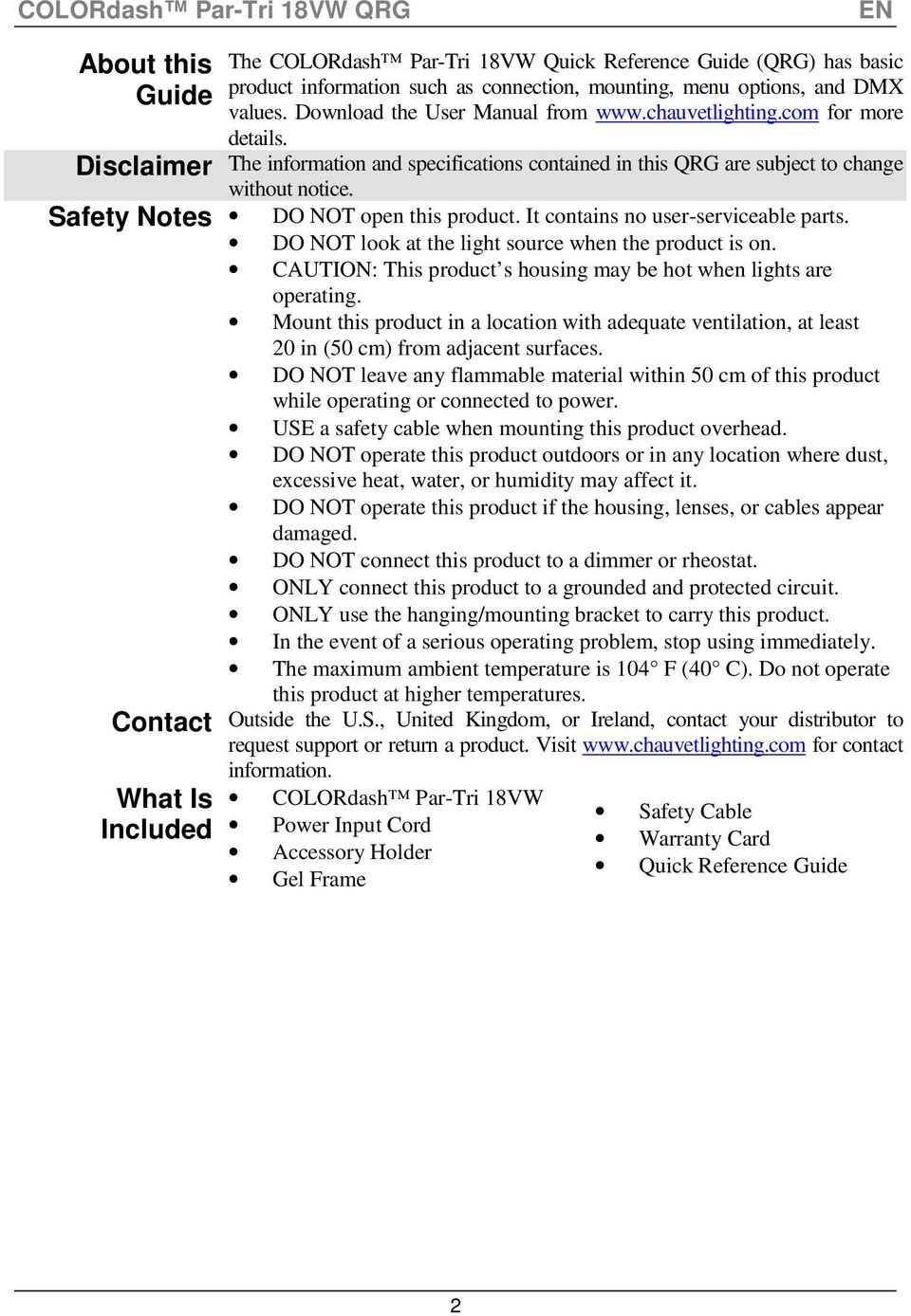 Safety Notes DO NOT open this product. It contains no user-serviceable parts. DO NOT look at the light source when the product is on.