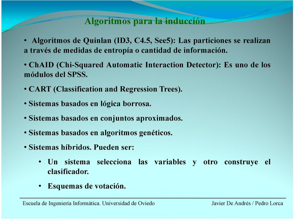 ChAID (Chi-Squared Automatic Interaction Detector): Es uno de los módulos del SPSS. CART (Classification and Regression Trees).
