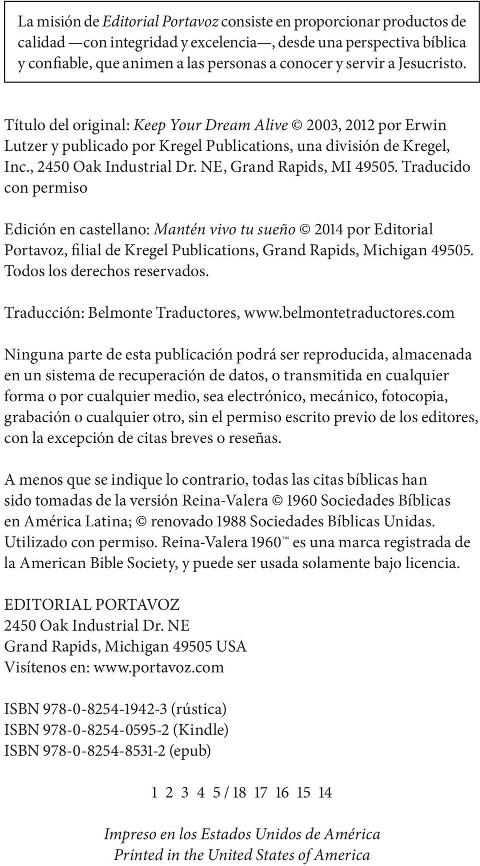 NE, Grand Rapids, MI 49505. Traducido con permiso Edición en castellano: Mantén vivo tu sueño 2014 por Editorial Portavoz, filial de Kregel Publications, Grand Rapids, Michigan 49505.