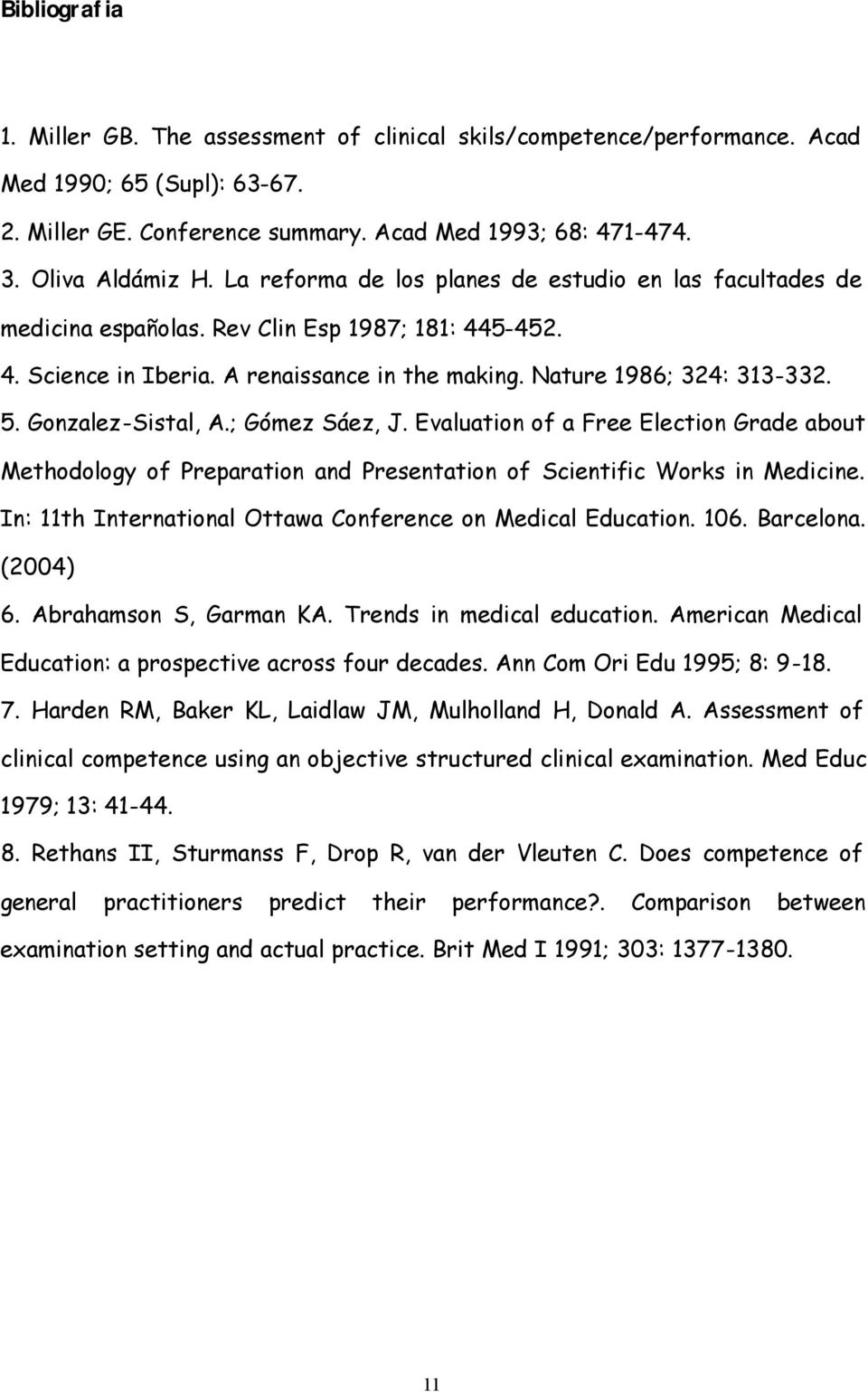 Gonzalez-Sistal, A.; Gómez Sáez, J. Evaluation of a Free Election Grade about Methodology of Preparation and Presentation of Scientific Works in Medicine.
