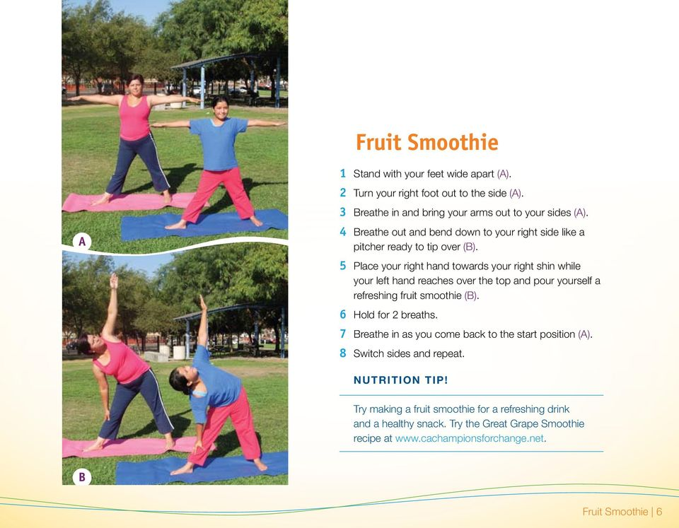 5 Place your right hand towards your right shin while your left hand reaches over the top and pour yourself a refreshing fruit smoothie (B). 6 Hold for 2 breaths.