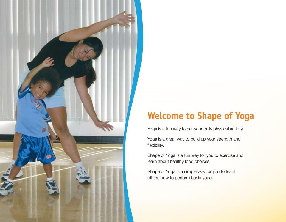 Shape of Yoga is a fun way for you to exercise and learn about healthy food