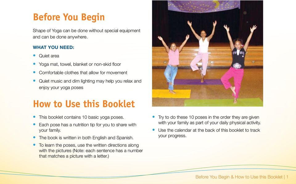 this Booklet This booklet contains 10 basic yoga poses. Each pose has a nutrition tip for you to share with your family. The book is written in both English and Spanish.