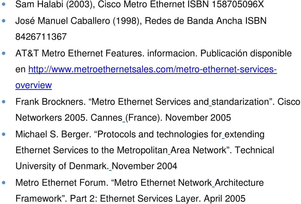 Metro Ethernet Services and standarization. Cisco Networkers 2005. Cannes (France). November 2005 Michael S. Berger.