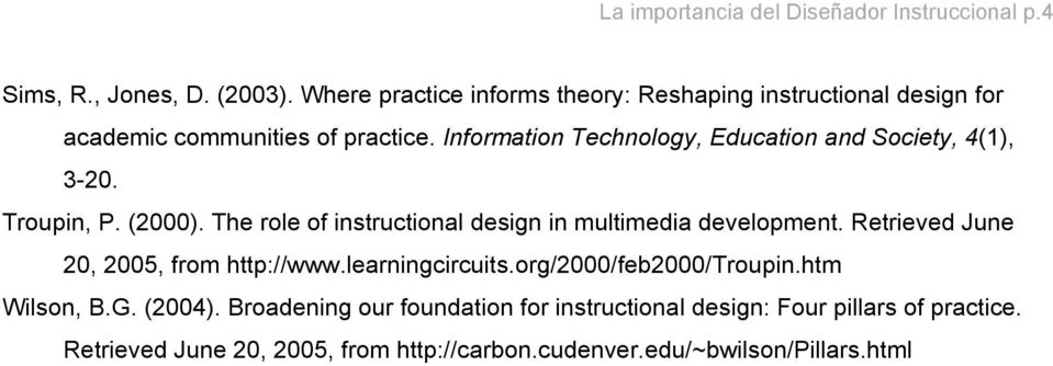 Information Technology, Education and Society, 4(1), 3-20. Troupin, P. (2000). The role of instructional design in multimedia development.