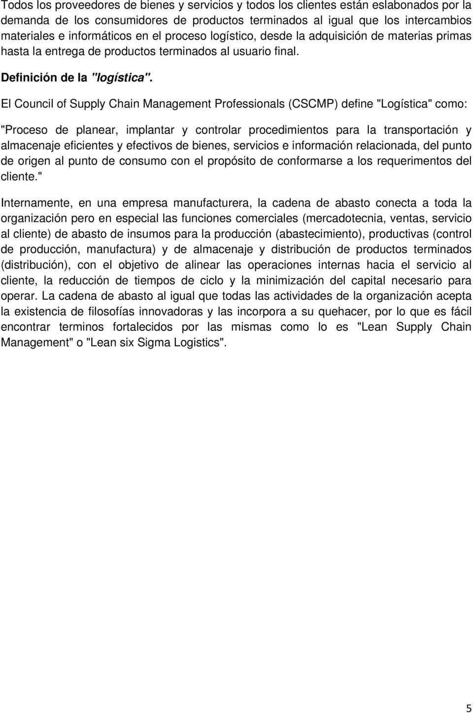 "El Council of Supply Chain Management Professionals (CSCMP) define ""Logística"" como: ""Proceso de planear, implantar y controlar procedimientos para la transportación y almacenaje eficientes y"