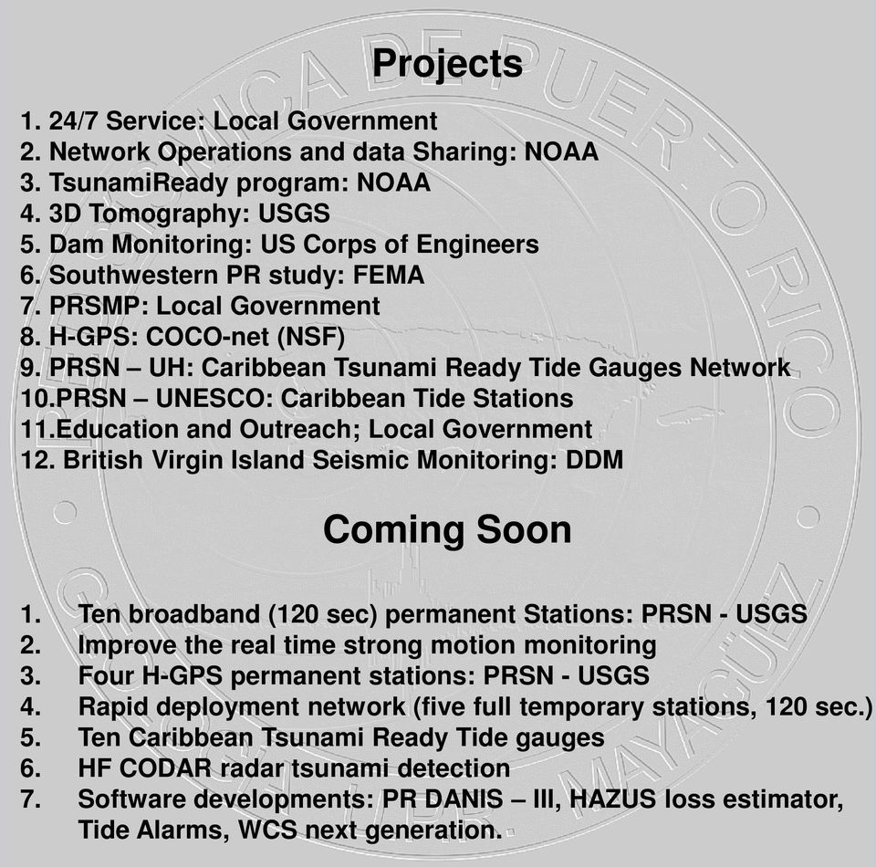 Education and Outreach; Local Government 12. British Virgin Island Seismic Monitoring: DDM Coming Soon 1. Ten broadband (120 sec) permanent Stations: PRSN - USGS 2.