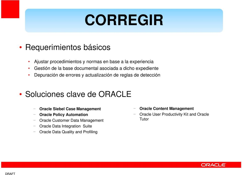 de ORACLE Oracle Siebel Case Management Oracle Content Management Oracle Policy Automation Oracle User Productivity