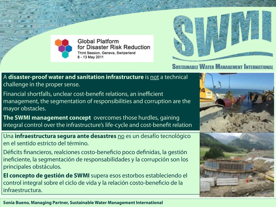 The SWMI management concept overcomes those hurdles, gaining integral control over the infrastructure s life-cycle and cost-benefit relation Una infraestructura segura ante desastres no es un desafío