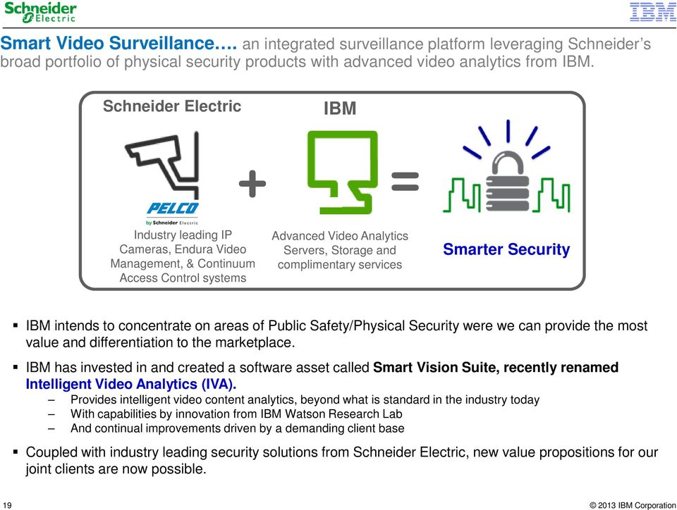 IBM intends to concentrate on areas of Public Safety/Physical Security were we can provide the most value and differentiation to the marketplace.