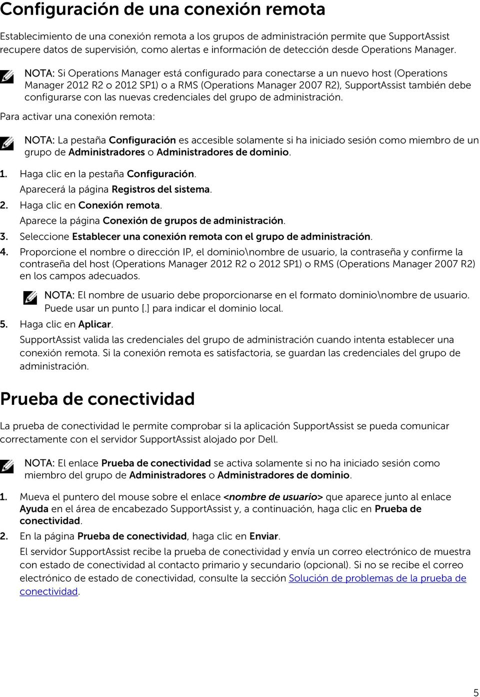 NOTA: Si Operations Manager está configurado para conectarse a un nuevo host (Operations Manager 2012 R2 o 2012 SP1) o a RMS (Operations Manager 2007 R2), SupportAssist también debe configurarse con