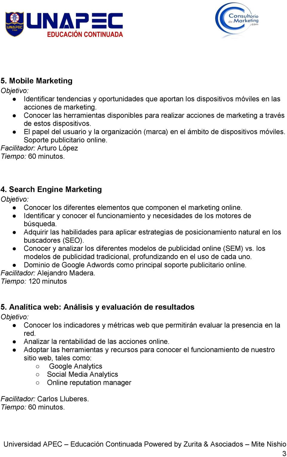 Soporte publicitario online. Facilitador: Arturo López 4. Search Engine Marketing Conocer los diferentes elementos que componen el marketing online.
