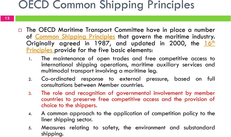 The maintenance of open trades and free competitive access to international shipping operations, maritime auxiliary services and multimodal transport involving a maritime leg. 2.