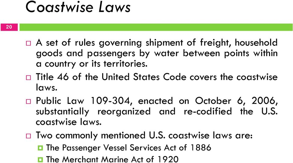 Public Law 109-304, enacted on October 6, 2006, substantially reorganized and re-codified the U.S. coastwise laws.