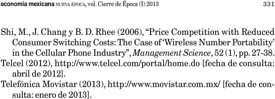 i the Cellular Phoe Idustry, Maagemet Sciece, 52 (), pp. 27-38. Telcel (202), http://www.telcel.