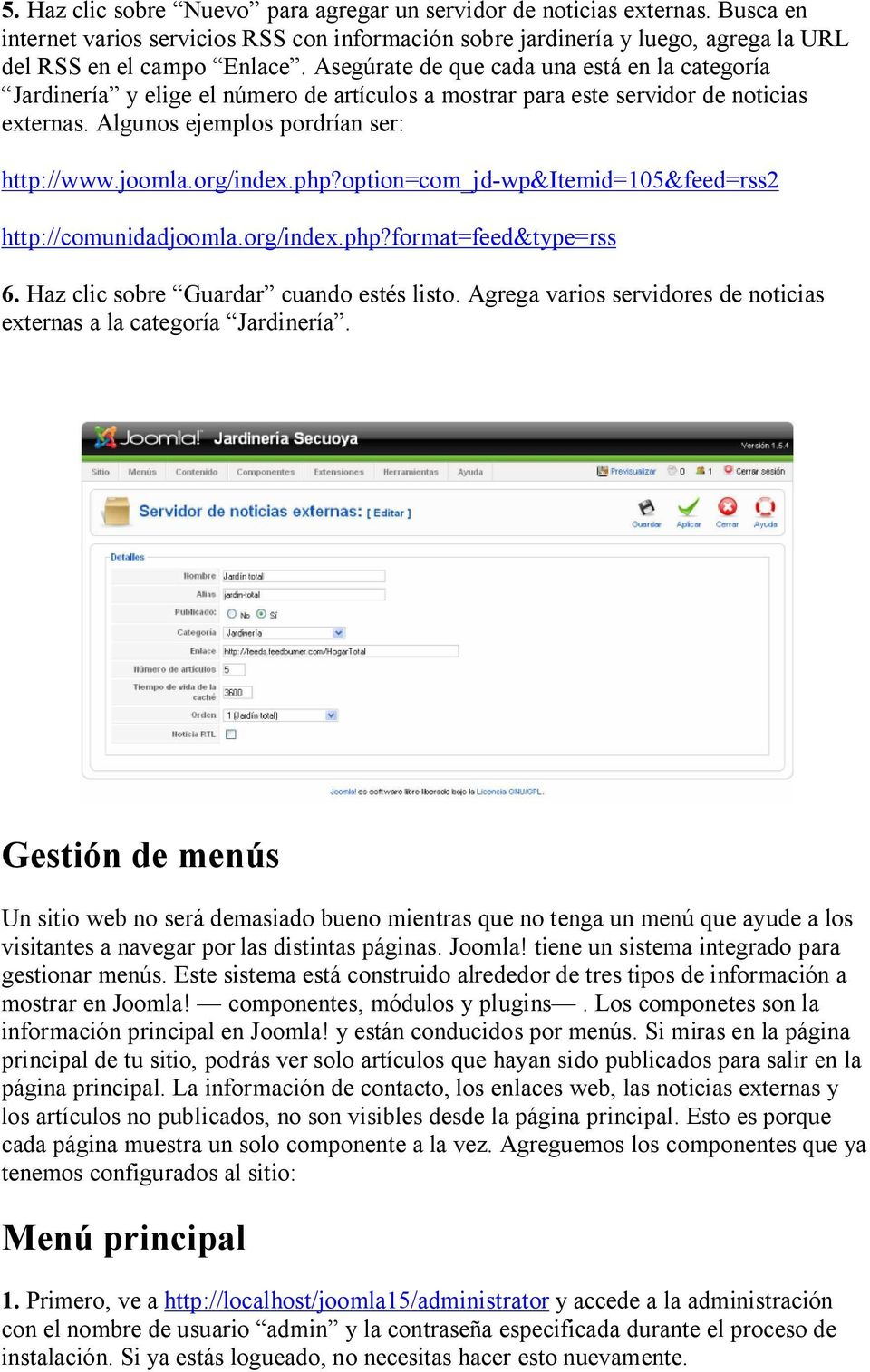 php?option=com_jd-wp&itemid=105&feed=rss2 http://comunidadjoomla.org/index.php?format=feed&type=rss 6. Haz clic sobre Guardar cuando estés listo.