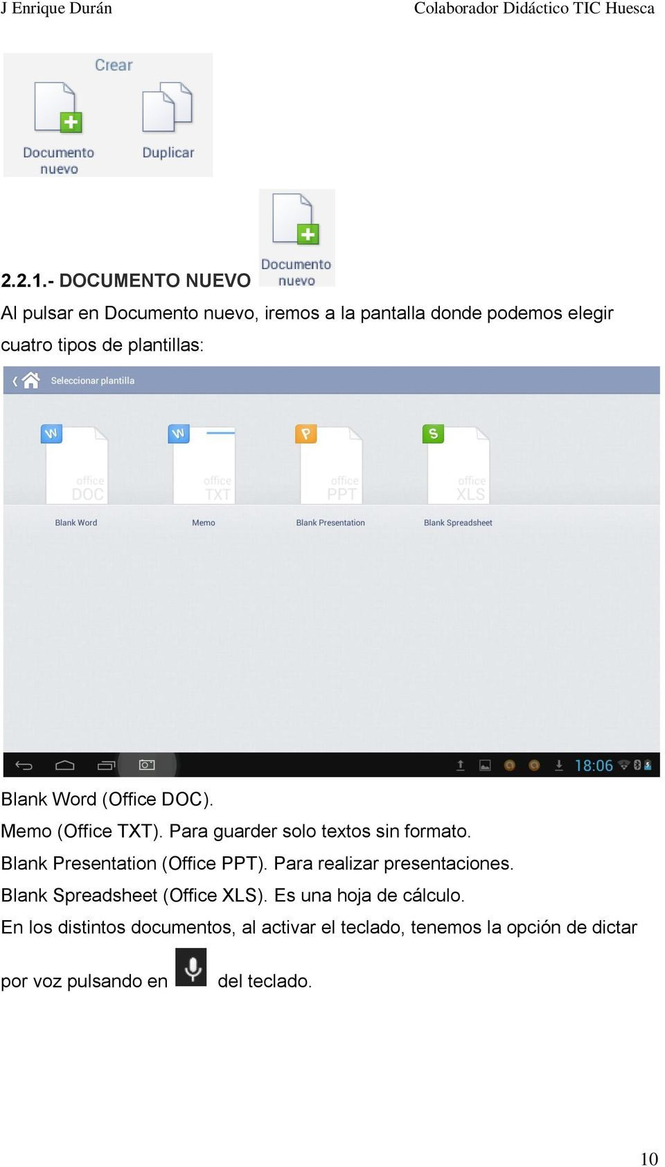 plantillas: Blank Word (Office DOC). Memo (Office TXT). Para guarder solo textos sin formato.