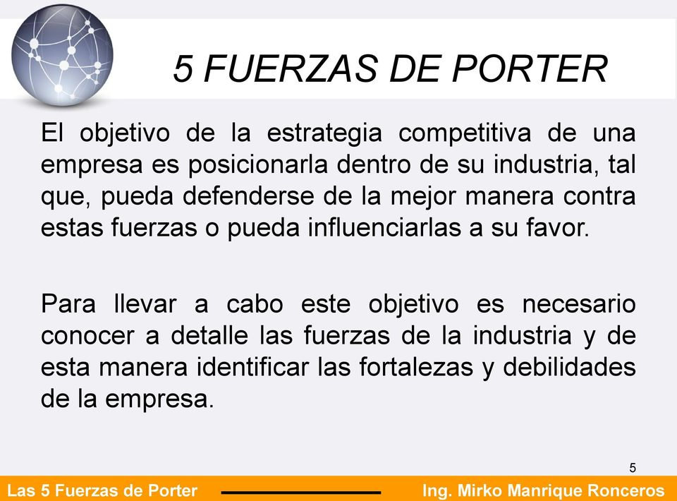 influenciarlas a su favor.